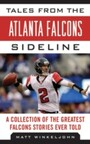 Tales from the Atlanta Falcons Sideline - A Collection of the Greatest Falcons Stories Ever Told