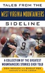 Tales from the West Virginia Mountaineers Sideline - A Collection of the Greatest Mountaineers Stories Ever Told