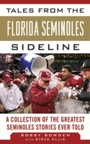 Tales from the Florida State Seminoles Sideline - A Collection of the Greatest Seminoles Stories Ever Told