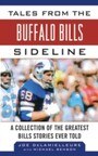 Tales from the Buffalo Bills Sideline - A Collection of the Greatest Bills Stories Ever Told