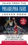Tales from the Philadelphia 76ers Locker Room - A Collection of the Greatest Sixers Stories from the 1982-83 Championship Season