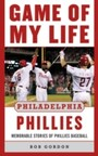 Game of My Life Philadelphia Phillies - Memorable Stories Of Phillies Baseball
