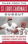 Tales from the St. Louis Cardinals Dugout - A Collection of the Greatest Cardinals Stories Ever Told