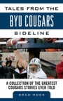 Tales from the BYU Cougars Sideline - A Collection of the Greatest Cougar Stories Ever T