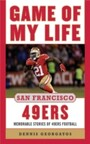 Game of My Life San Francisco 49ers - Memorable Stories of 49ers Football