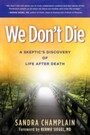 We Don't Die - A Skeptic's Discovery of Life After Death