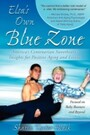 Elsa's Own Blue Zone - America's Centenarian Sweetheart's Insights for Positive Aging and Living