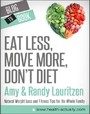 Eat Less, Move More, Don't Diet: Natural Weight Loss and Fitness Tips for the Whole Family
