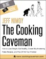 Cooking Caveman: How to Lose Weight, Eat Healthy, Create Mouthwatering Paleo Recipes, and Piss Off All Your Friends!
