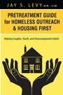 Pretreatment Guide for Homeless Outreach & Housing First - Helping Couples, Youth, and Unaccompanied Adults
