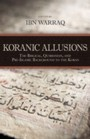 Koranic Allusions - The Biblical, Qumranian, and Pre-Islamic Background to the Koran