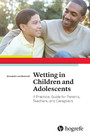Wetting in Children and Adolescents - A Practical Guide for Parents, Teachers, and Caregivers