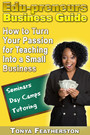 The Edupreneurs Business Guide - How to Turn Your Passion for Teaching into a Small Business