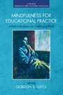 Mindfulness for Educational Practice - A Path to Resilience for Challenging Work
