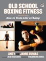 Old School Boxing Fitness - How to Train Like a Champ