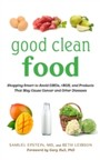 Good Clean Food - Shopping Smart to Avoid GMOs, rBGH, and Products That May Cause Cancer and Other Diseases