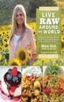 Live Raw Around the World - International Raw Food Recipes for Good Health and Timeless Beauty