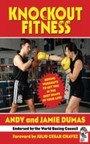 Knockout Fitness - Boxing Workouts to Get You in the Best Shape of Your Life