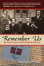 Remember Us - My Journey from the Shtetl Through the Holocaust