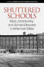 Shuttered Schools - Race, Community, and School Closures in American Cities