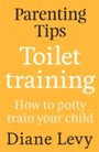 Parenting Tips: Toilet Training - How to Potty Train Your Child