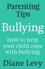 Parenting Tips: Bullying - How to Help Your Child Cope With Bullying