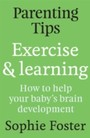 Parenting Tips: Exercise and Learning - How to Help Your Baby's Brain Development