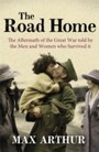 Road Home - The Aftermath of the Great War Told by the Men and Women Who Survived It