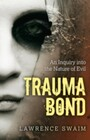 Trauma Bond - An Inquiry into the Nature of Evil