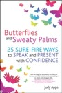 Butterflies and Sweaty Palms - 25 sure-fire ways to speak and present with confidence