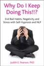 Why Do I Keep Doing This!!? - End bad habits, negativity and stress with self-hypnosis and NLP
