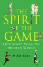 Spirit of the Game - How Sport Has Changed the Modern World