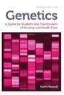 Genetics, revised edition - A Guide for Students and Practitioners of Nursing and Health Care