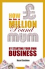 How To Be a Million Pound Mum - By Starting Your Own Business