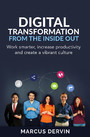 Digital Transformation from the Inside Out - Work Smarter, Increase Productivity and Create a Vibrant Culture