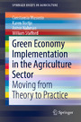 Green Economy Implementation in the Agriculture Sector - Moving from Theory to Practice