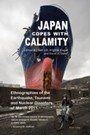 Japan Copes with Calamity - Ethnographies of the Earthquake, Tsunami and Nuclear Disasters of March 2011