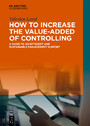 How to Increase the Value-added of Controlling - A Guide to an Efficient and Sustainable Management Support