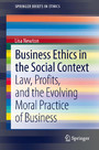 Business Ethics in the Social Context - Law, Profits, and the Evolving Moral Practice of Business