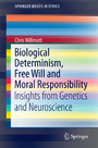 Biological Determinism, Free Will and Moral Responsibility - Insights from Genetics and Neuroscience