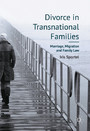 Divorce in Transnational Families - Marriage, Migration and Family Law