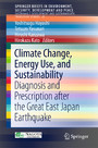 Climate Change, Energy Use, and Sustainability - Diagnosis and Prescription after the Great East Japan Earthquake