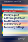 Identifying and Addressing Childhood Food Insecurity in Healthcare and Community Settings