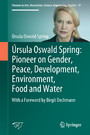 Úrsula Oswald Spring: Pioneer on Gender, Peace, Development, Environment, Food and Water - With a Foreword by Birgit Dechmann