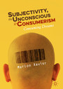 Subjectivity, the Unconscious and Consumerism - Consuming Dreams
