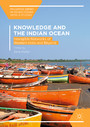 Knowledge and the Indian Ocean - Intangible Networks of Western India and Beyond