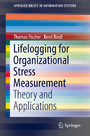 Lifelogging for Organizational Stress Measurement - Theory and Applications