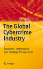 The Global Cybercrime Industry - Economic, Institutional and Strategic Perspectives