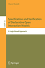 Specification and Verification of Declarative Open Interaction Models - A Logic-Based Approach