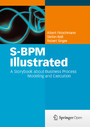 S-BPM Illustrated - A Storybook about Business Process Modeling and Execution